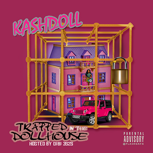 Mixtape of Trapped In The Dollhouse by Kash Doll- My Mixtapez