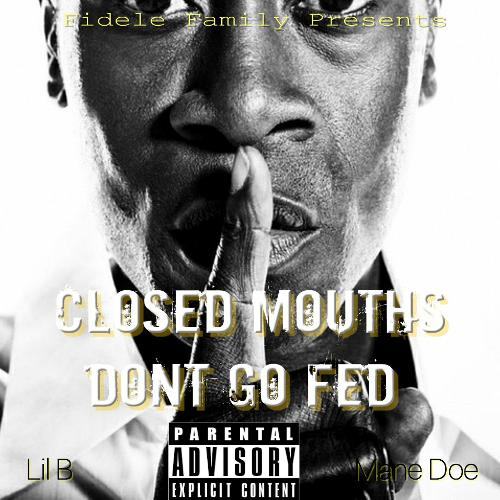 Mixtape of Closed Mouth Don't Go Fed by Mane Doe Fidele- My Mixtapez