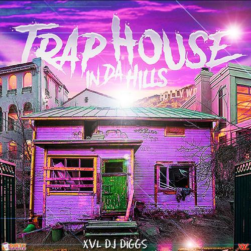 Single of Trap House In Da Hills by XVL DJ Diggs- My Mixtapez