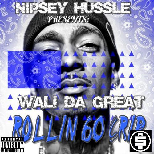 Mixtape of Presents: Wali Da Great - Rollin 60 Crip by Nipsey Hussle